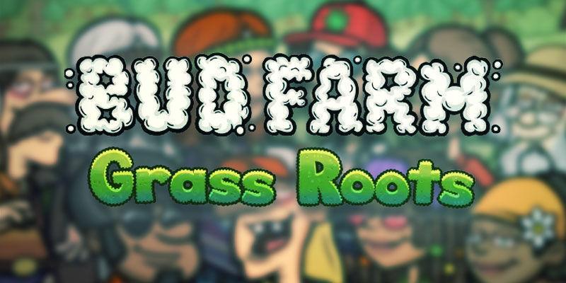 Bud Farm: Grass Roots