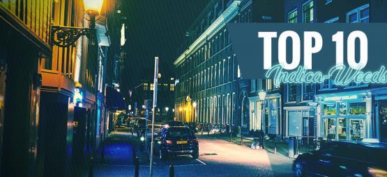 Die Top 10 Des Besten Indica-Weeds In Amsterdam