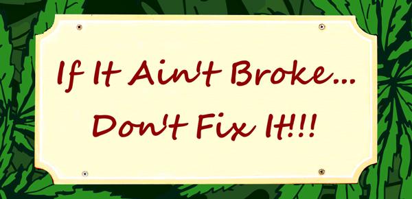 If ain't broken, fix it