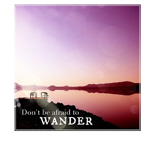 Don't be afraid to wander