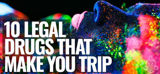10 (LEGAL) Drugs That Will Make You Trip